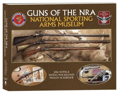 Guns Of The NRA National Sporting Arms Museum Book by Jim Supica, Doug Wicklund, and Philip Schreier