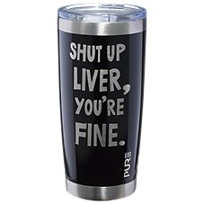 PURE Drinkware Shut Up Liver Stainless Steel Tumbler