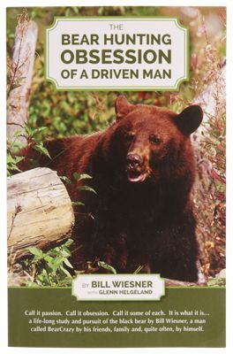 The Bear Hunting Obsession of a Driven Man Book by Bill Wiesner thumbnail