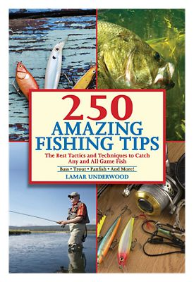 250 Amazing Fishing Tips The Best Tactics and Techniques to Catch Any and All Game Fish Book by Lamar Underwood
